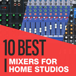 10 Best: Mixers For Home Studios 2020
