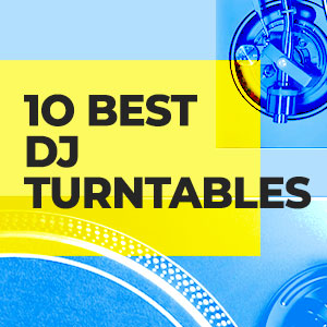 10 Best: DJ Turntables 2020